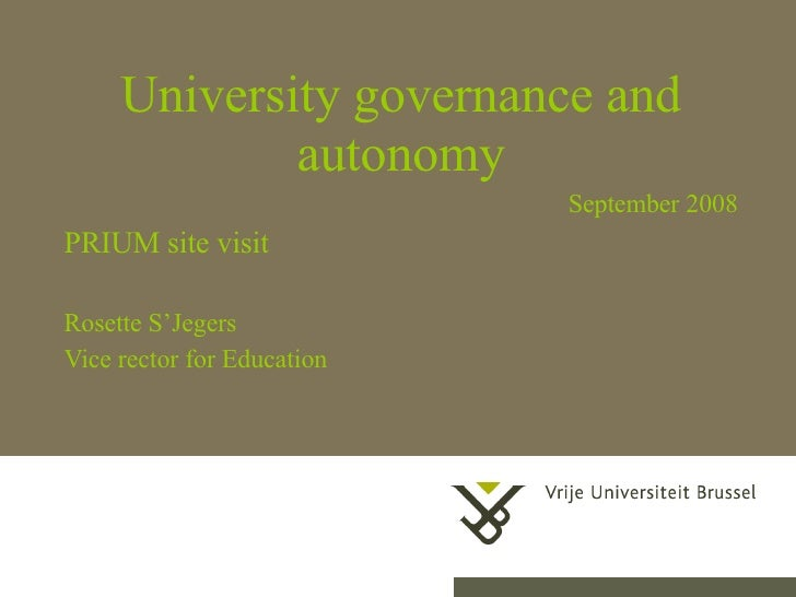 University governance and autonomy September 2008 PRIUM site visit Rosette S'Jegers Vice rector for Education