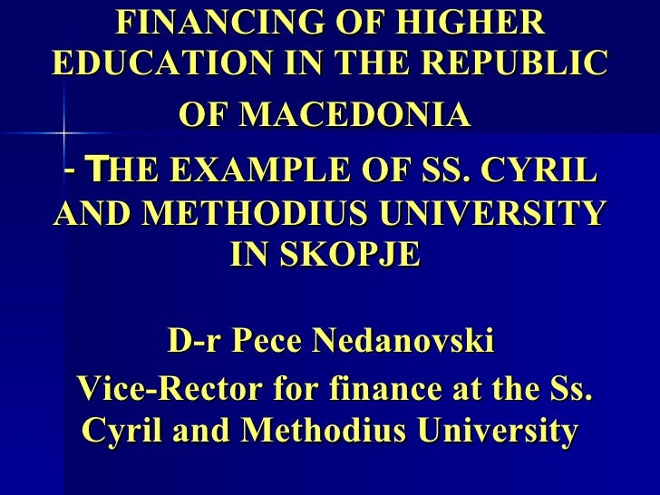 FINANCING OF HIGHER EDUCATION IN THE REPUBLIC OF MACEDONIA   - T HE EXAMPLE OF SS. CYRIL AND METHODIUS UNIVERSITY IN SKOPJ...