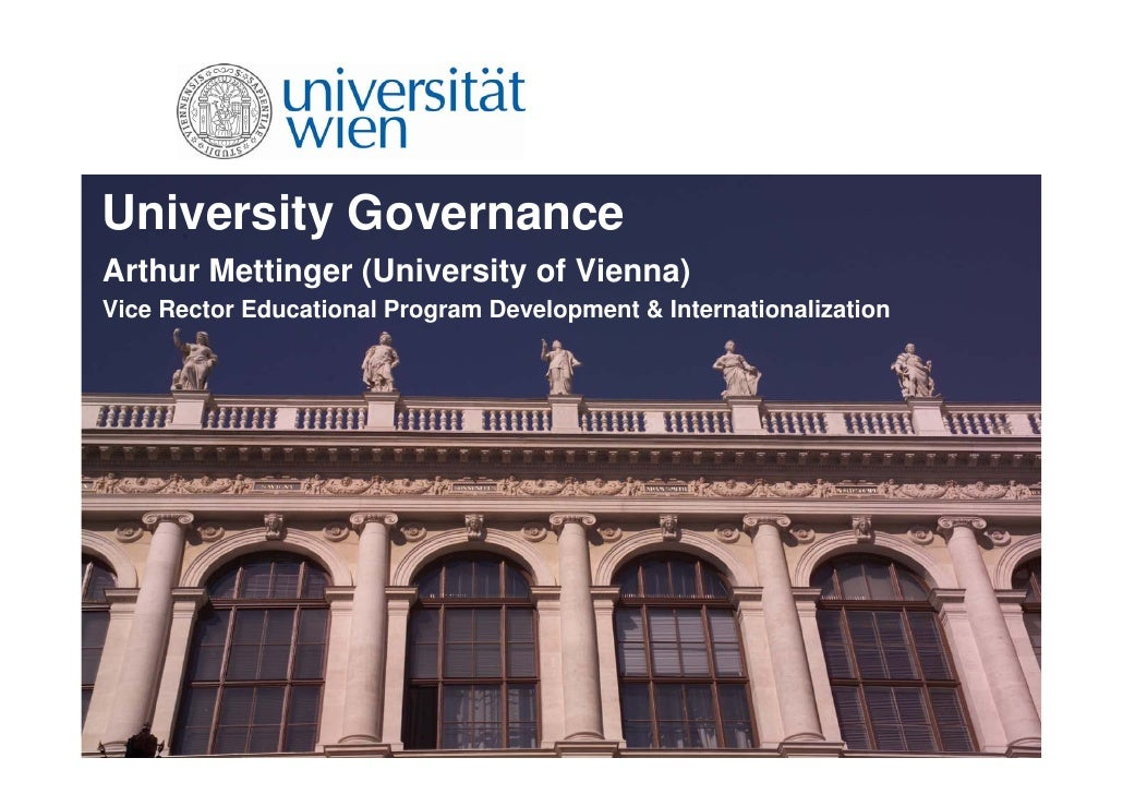 University Governance Arthur Mettinger (University of Vienna) Vice Rector Educational Program Development & Internationali...
