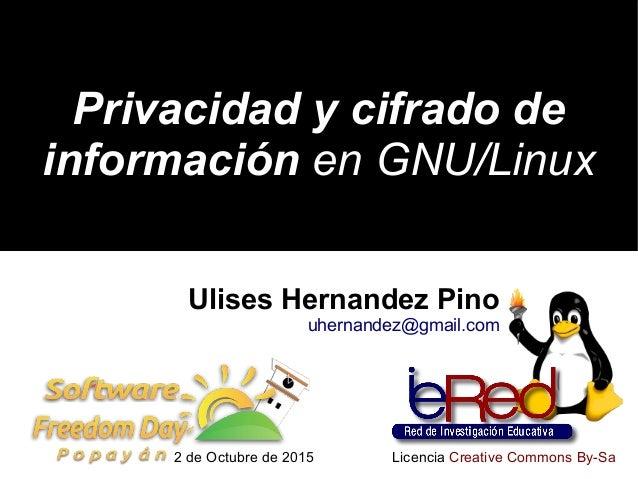 Privacidad y cifrado dePrivacidad y cifrado de informacióninformación en GNU/Linuxen GNU/Linux Ulises Hernandez Pino uhern...