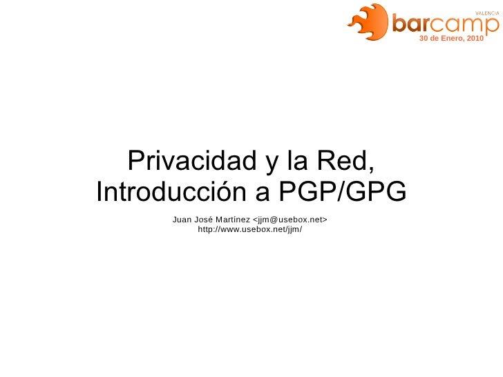 30 de Enero, 2010        Privacidad y la Red, Introducción a PGP/GPG      Juan José Martínez <jjm@usebox.net>            h...