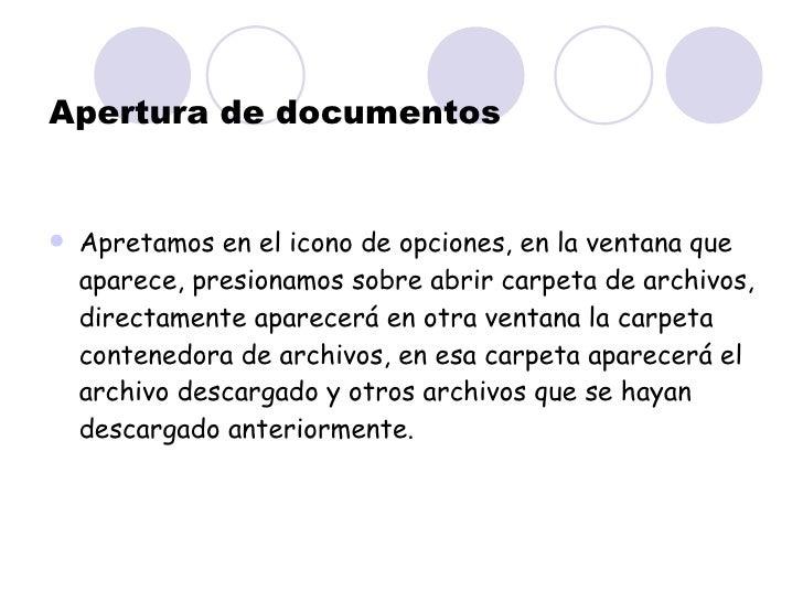 Apertura de documentos <ul><li>Apretamos en el icono de opciones, en la ventana que aparece, presionamos sobre abrir carpe...