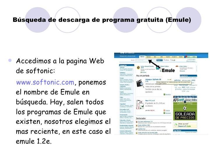 Búsqueda de descarga de programa gratuita (Emule) <ul><li>Accedimos a la pagina Web de softonic: </li></ul><ul><li>www.sof...