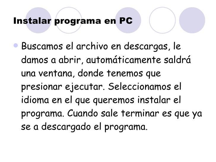 Instalar programa en PC <ul><li>Buscamos el archivo en descargas, le damos a abrir, automáticamente saldrá una ventana, do...