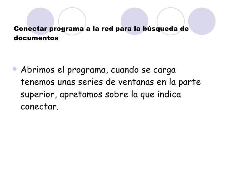 Conectar programa a la red para la búsqueda de documentos <ul><li>Abrimos el programa, cuando se carga tenemos unas series...
