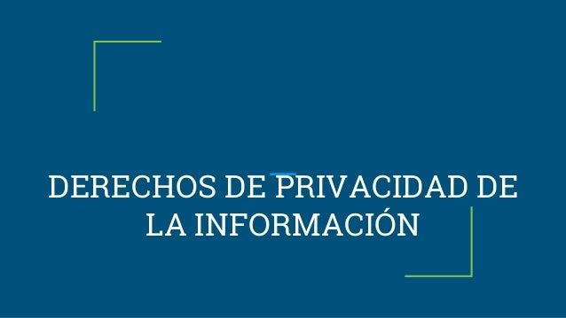 DERECHOS DE PRIVACIDAD DE LA INFORMACIÓN