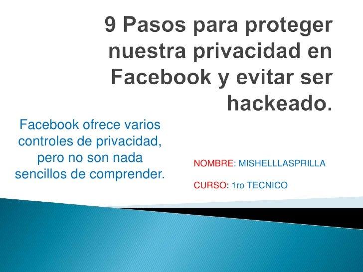 Facebook ofrece varioscontroles de privacidad,   pero no son nada        NOMBRE: MISHELLLASPRILLAsencillos de comprender. ...