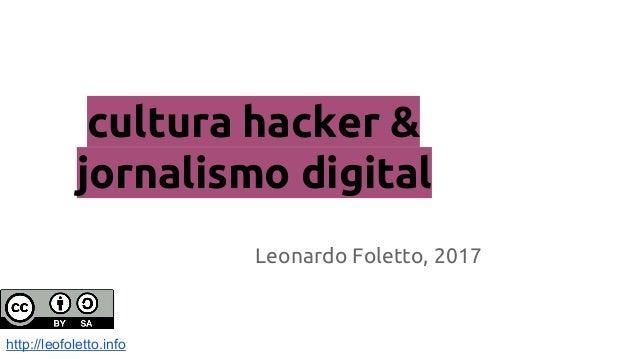 cultura hacker & jornalismo digital Leonardo Foletto, 2017 http://leofoletto.info