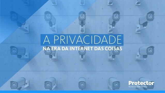 A PRIVACIDADE NA ERA DA INTERNET DAS COISAS TECNOLOGIA EM SEGUROS