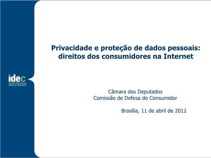 Privacidade e proteção de dados pessoais:  direitos dos consumidores na Internet                Câmara dos Deputados      ...