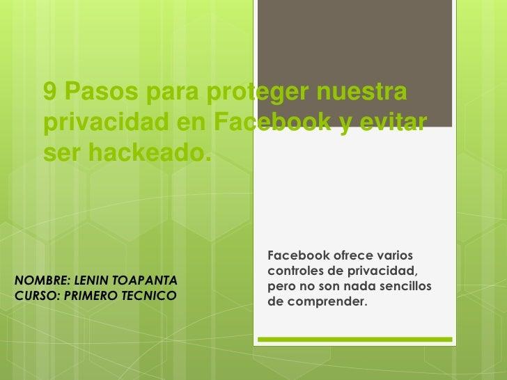 9 Pasos para proteger nuestra   privacidad en Facebook y evitar   ser hackeado.                         Facebook ofrece va...