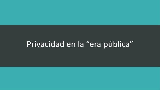 """Privacidad en la """"era pública"""""""