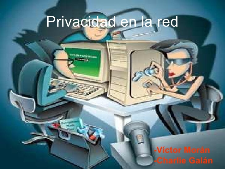 Privacidad en la red -Víctor Morán  -Charlie Galán
