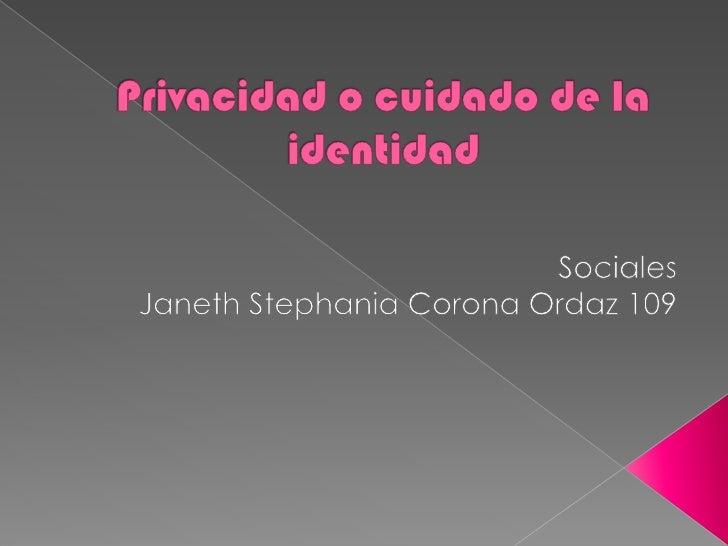 Privacidad o cuidado de la identidad<br />Sociales<br />Janeth Stephania Corona Ordaz 109<br />
