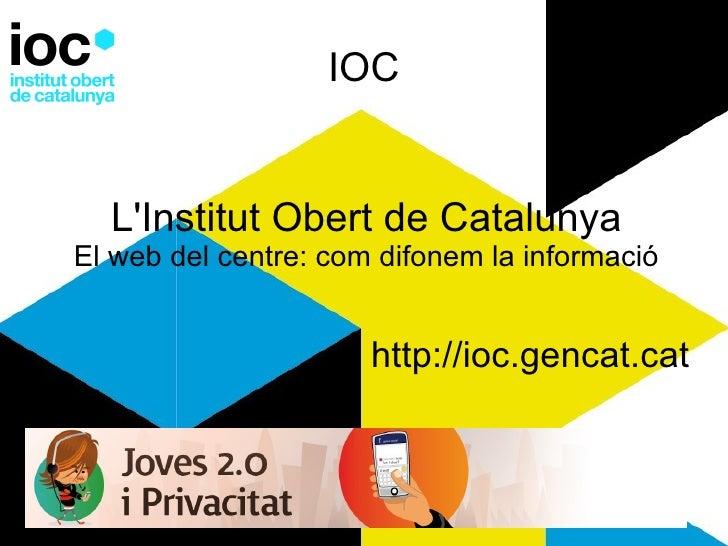 IOC L'Institut Obert de Catalunya El web del centre: com difonem la informació http://ioc.gencat.cat