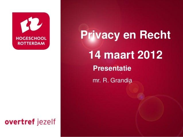 Privacy en Recht 14 maart 2012 Presentatie Presentatie titel mr. R. Grandia  Rotterdam, 00 januari 2007