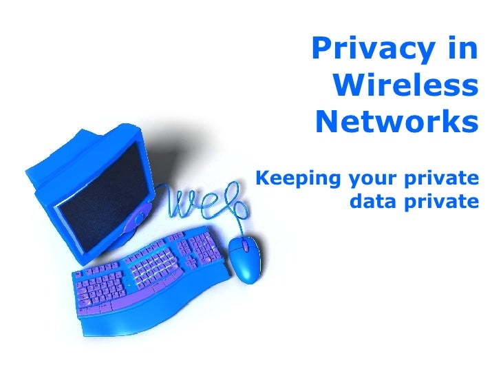 Privacy in Wireless Networks Keeping your private data private