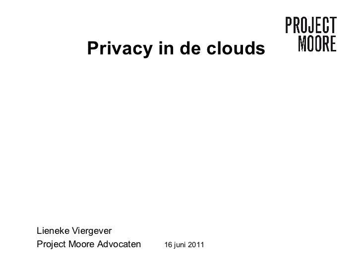 Privacy in de clouds Lieneke Viergever Project Moore Advocaten  16 juni 2011