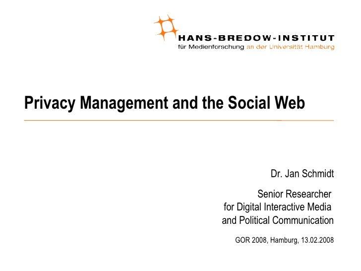 Privacy Management and the Social Web <ul><ul><li>Dr. Jan Schmidt </li></ul></ul><ul><ul><li>Senior Researcher  for Digita...