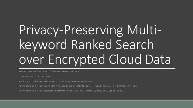 multi keyword ranked search over encrypted cloud data Cloud computing has been considered as a new model of enterprise it  preserving using multiple keywords search over encrypted cloud data   efficient and secure ranked multi-keyword search on encrypted cloud data.