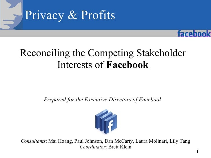 Reconciling the Competing Stakeholder Interests of  Facebook Prepared for the Executive Directors of Facebook Consultants ...