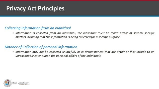 Collecting information from an individual  Information is collected from an individual, the individual must be made aware...