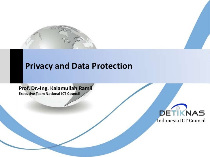 Privacy and Data ProtectionProf. Dr.-Ing. Kalamullah RamliExecutive Team National ICT Council                             ...