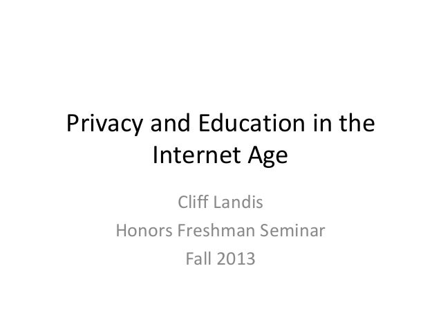 Privacy and Education in the Internet Age Cliff Landis Honors Freshman Seminar Fall 2013