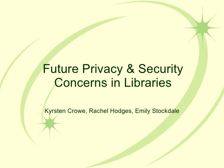 Future Privacy & Security Concerns in Libraries Kyrsten Crowe, Rachel Hodges, Emily Stockdale