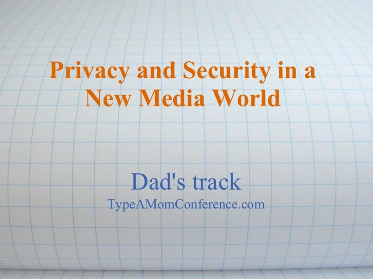 Privacy and Security in a    New Media World           Dad's track      TypeAMomConference.com