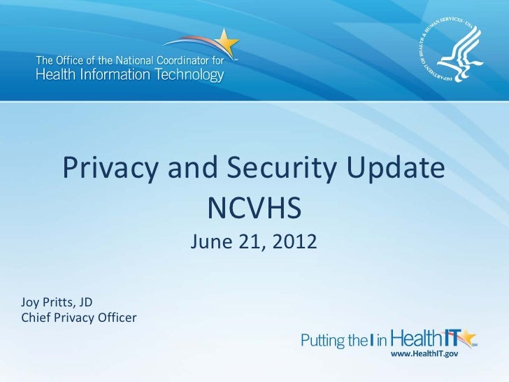 Privacy and Security Update                 NCVHS                        June 21, 2012Joy Pritts, JDChief Privacy Officer