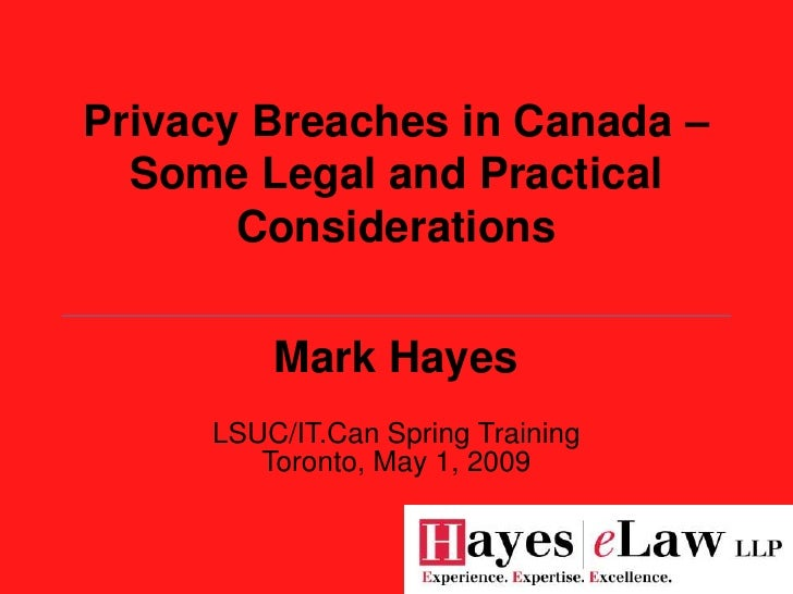 Privacy Breaches in Canada –   Some Legal and Practical        Considerations           Mark Hayes      LSUC/IT.Can Spring...