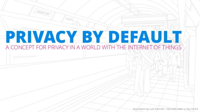 Privacy by Default - IA Summit 2017 Slide 2