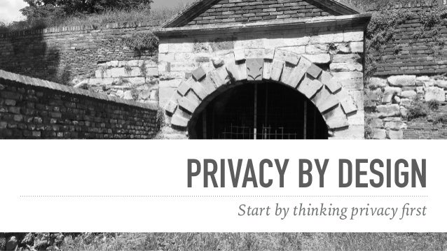 PRIVACY BY DESIGN Start by thinking privacy first