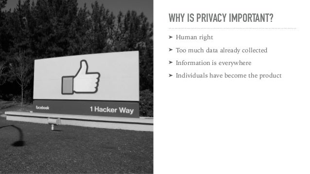 WHY IS PRIVACY IMPORTANT? ➤ Human right ➤ Too much data already collected ➤ Information is everywhere ➤ Individuals have b...