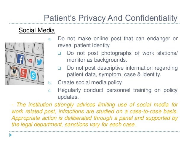 patient confidentiality Everyone in the organization is responsible for patient confidentiality • board  members • executive leadership • clinical staff • physicians and nurses.