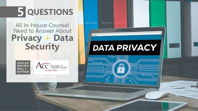 All In-House Counsel Need to Answer About Privacy + Data Security 5 QUESTIONS