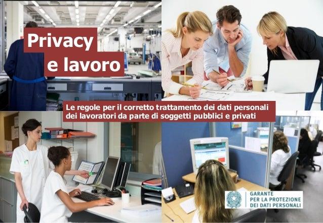Privacy e lavoro Le regole per il corretto trattamento dei dati personali dei lavoratori da parte di soggetti pubblici e p...