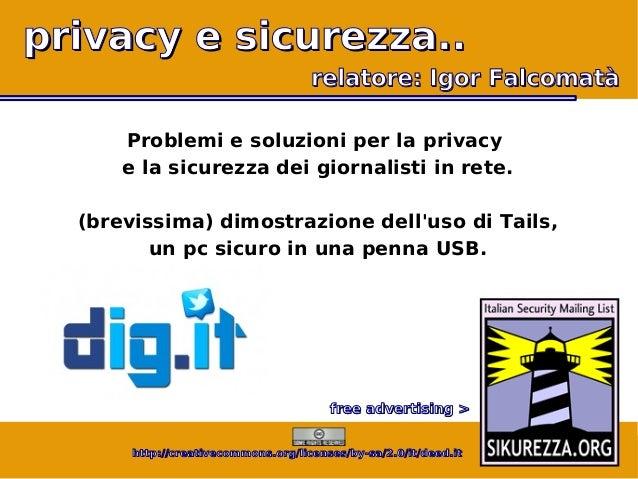 privacy e sicurezza.. relatore: Igor Falcomatà Problemi e soluzioni per la privacy e la sicurezza dei giornalisti in rete....