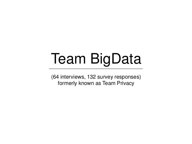 Team BigData(64 interviews, 132 survey responses)   formerly known as Team Privacy