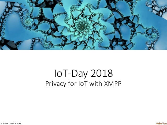 © Waher Data AB, 2018. IoT-Day 2018 Privacy for IoT with XMPP