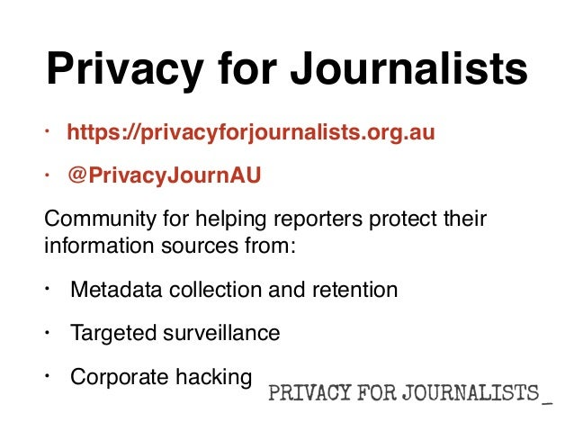 journalism and privacy Reaction to the widening news of the world scandal has again highlighted the lack of protection against invasion of privacy by the media in australia.