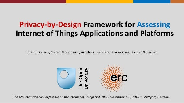 Privacy-­‐by-­‐Design Framework	   for	   Assessing Internet	   of	   Things	   Applications	   and	   Platforms Charith	 ...