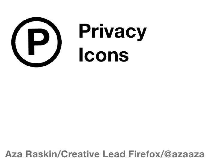 Privacy               Icons    Aza Raskin/Creative Lead Firefox/@azaaza