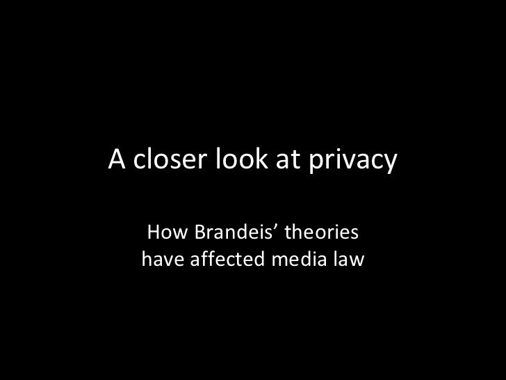A closer look at privacy  How Brandeis' theories  have affected media law