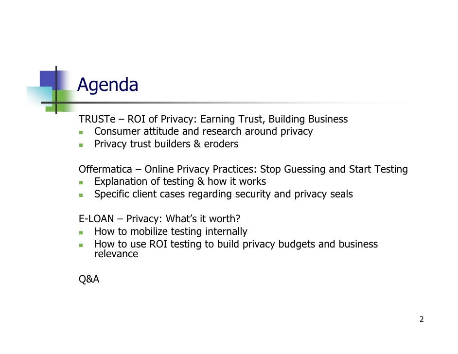Agenda TRUSTe – ROI of Privacy: Earning Trust, Building Business   Consumer attitude and research around privacy   Privacy...
