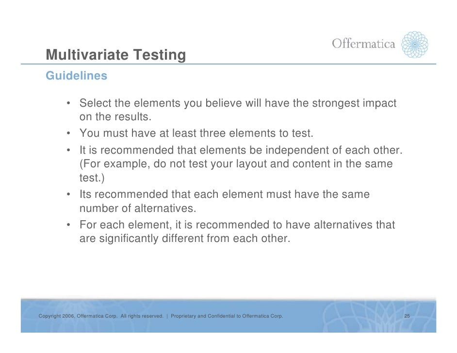 Multivariate Testing    Guidelines              • Select the elements you believe will have the strongest impact          ...
