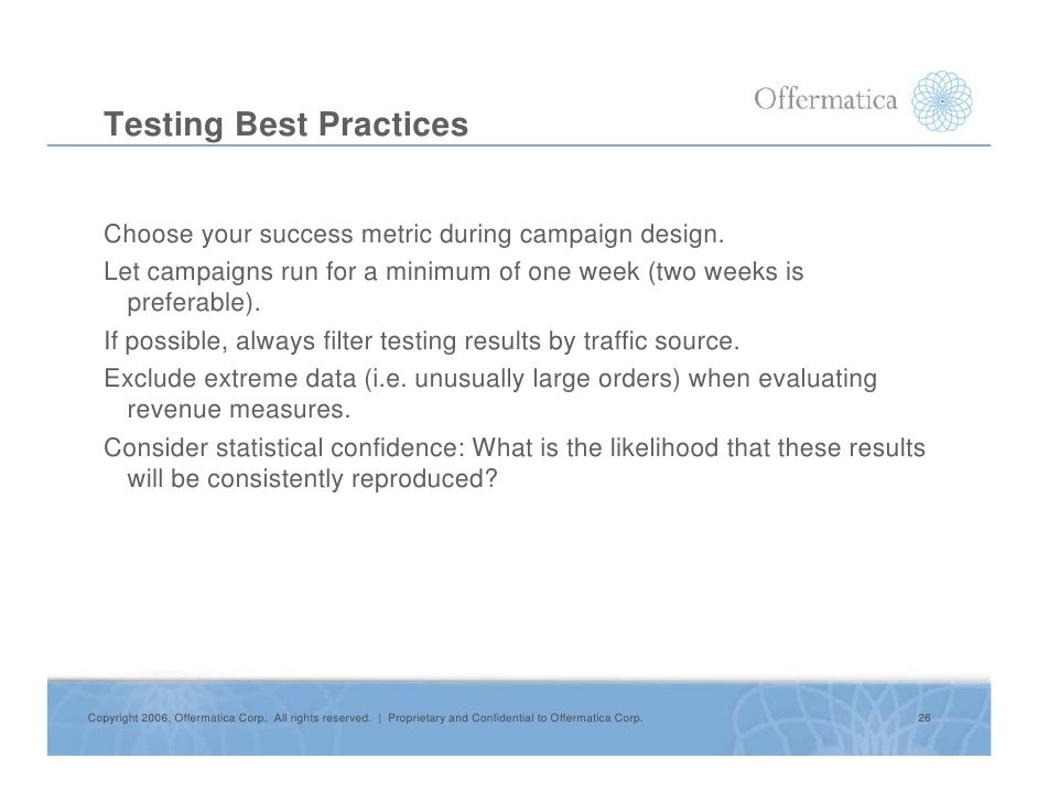 Testing Best Practices      Choose your success metric during campaign design.    Let campaigns run for a minimum of one w...