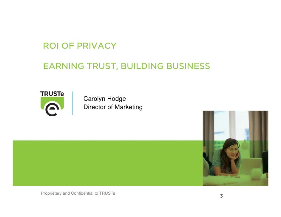 ROI OF PRIVACY   EARNING TRUST, BUILDING BUSINESS                        Carolyn Hodge                      Director of Ma...