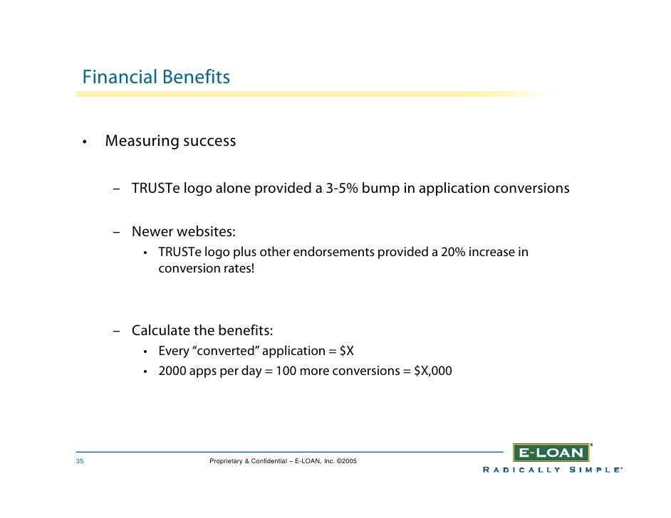 Financial Benefits    •   Measuring success       – TRUSTe logo alone provided a 3-5% bump in application conversions     ...